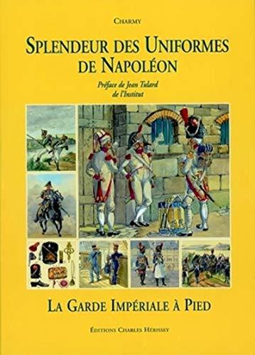 9782914417099: Splendeur Des Uniformes De Napoleon: La Guard Imperial a Pied (v. 2) (French Edition)