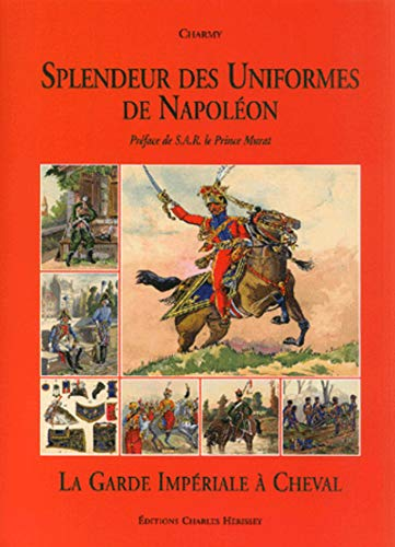 9782914417105: Splendeur Des Uniformes De Napoleon: La Guard Imperial a Cheval (French Edition)