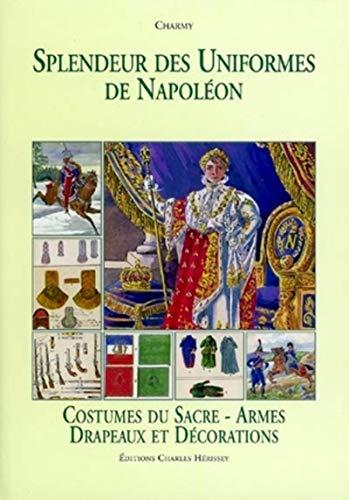 9782914417242: Splendeur Des Uniformes De Napoleon: Costumes Du Sacre-Armes Drapeaux Et Decorations (French Edition)
