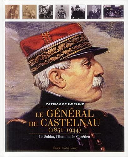 9782914417488: Le général de Castelnau (1851-1944) : Le Soldat, l'Homme, le Chrétien