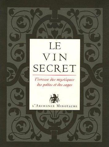 9782914453721: L'or du vin, Tome 2 : Le vin secret : L'ivresse des mystiques, des po�tes et des sages