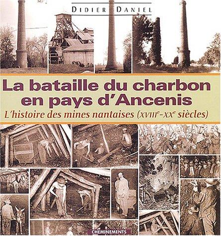 9782914474962: La Bataille du charbon en pays d'Ancenis ou l'histoire des mines nantaises (XVIIIe - XXe siècles)