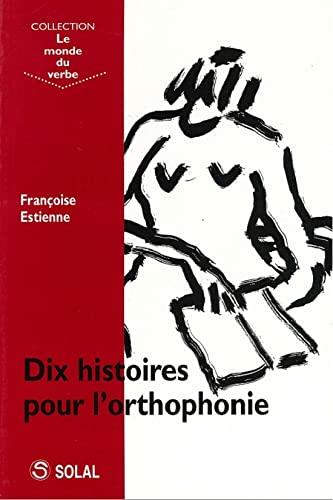 DIX HISTOIRES POUR L ORTHOPHONIE: ESTIENNE