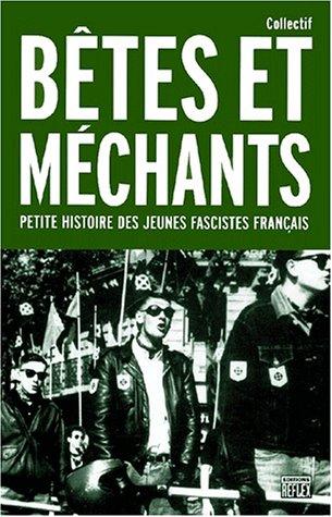 9782914519014: Bêtes et méchants. : Petite histoire des jeunes fascistes français