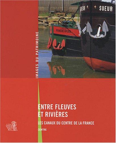 9782914528450: Entre fleuves et rivi�res : Les canaux du centre de la France