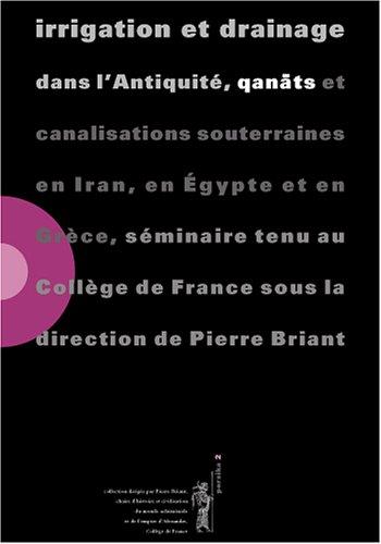 9782914531016: Irrigation et drainage dans l'Antiquité, qanâts et canalisations souterraines en Iran, en Egypte et en Grèce. : Séminaire tenu au Collège de France