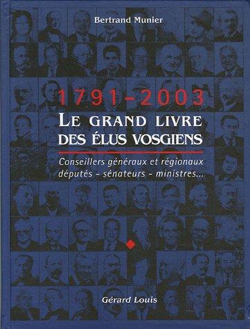 Le grand livre des élus vosgiens 1791-2003: Munier, Bertrand