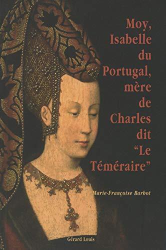 Moy, Isabelle du Portugal, mère de Charles: Marie-Françoise Barbot