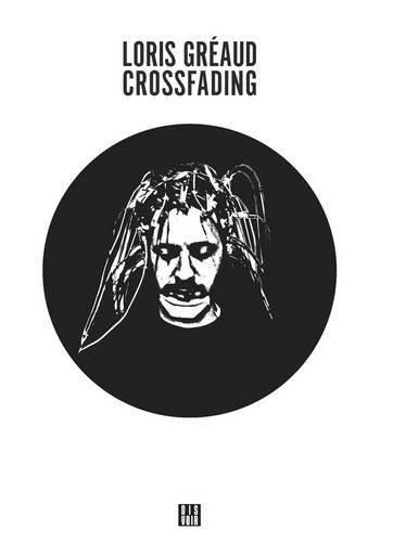 9782914563758: Loris Gréaud: Crossfading: ZagZig Series