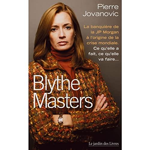 9782914569927: Blythe Masters : la banquière à l'origine de la crise mondiale : Ce qu'elle a fait, ce qu'elle va faire