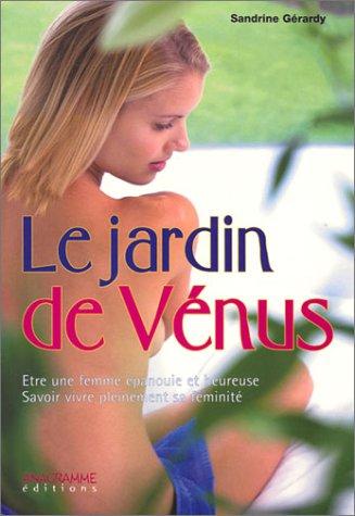 9782914571432: Le Jardin de V�nus : Etre une femme �panouie et heureuse - Savoir vivre pleinement sa f�minit�