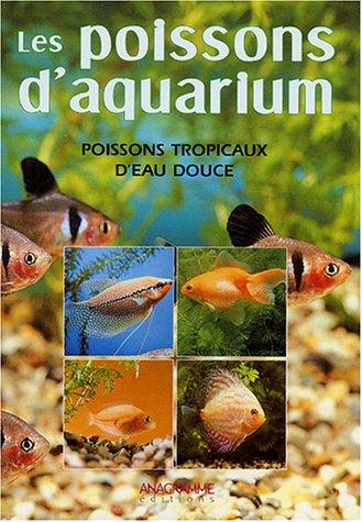 9782914571821: Poissons d'aquarium : Conna�tre, reconna�tre et �lever les poissons tropicaux d'eau douce