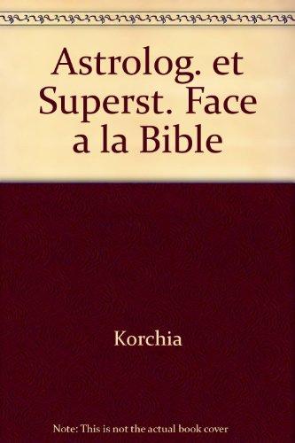 LE COMBAT DE DIEU, ASTROLOGIE ET SUPERSTITIONS FACE A LA BIBLE: KORCHIA MAURICE