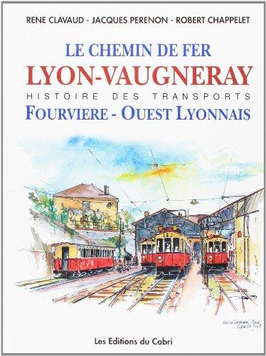 9782914603362: Le chemin de fer de Lyon à Vaugneray : Et l'histoire de la Compagnie Fourvière et Ouest Lyonnais