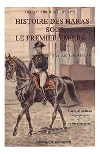 Histoire des Haras sous le Premier Empire - Période 1806-1815 - Suivi de Notices ...