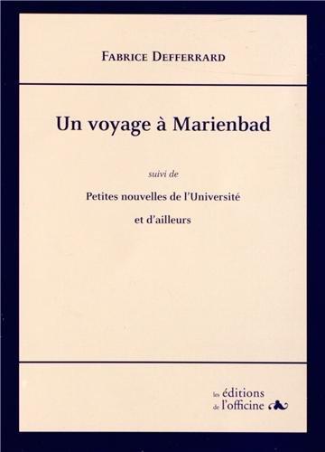 Un voyage à Marienbad : Suivi de Petites nouvelles de l'Université et d'...