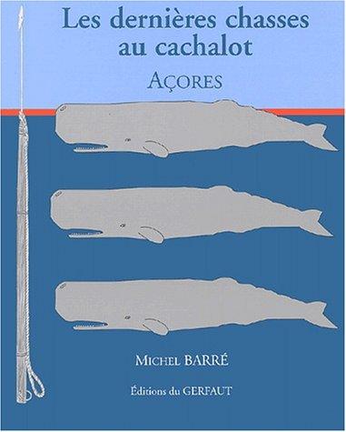 Les dernières chasses au cachalot. Açores: Michel Barré