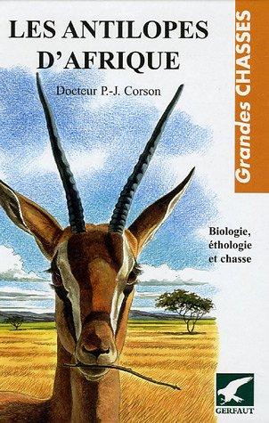 9782914622431: Les antilopes d'Afrique : Biologie, éthologie et chasse