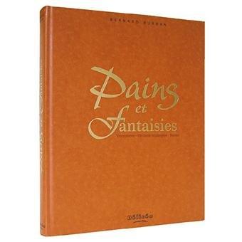 9782914635028: Pains et fantaisies - Viennoiserie, pâtisserie boulangère - Bernard Burban