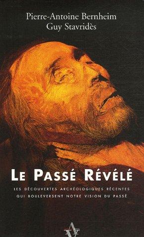 9782914645874: Le Pass� R�v�l� : Les D�couvertes arch�ologiques r�centes qui bouleversent notre vision du pass�.
