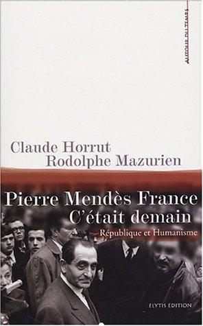 9782914659383: Pierre Mendès France, c'était demain : République & Humanisme (Autour du temps)