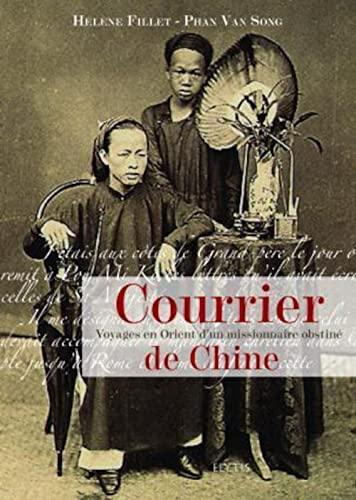 9782914659536: Courrier de Chine : Voyages en Orient d'un missionnaire passionné
