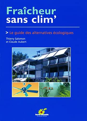 Fraicheur sans clim' Le guide des alternatives ecologiques: Salomon Thierry