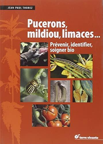 Pucerons mildiou limaces Prevenir identifier soigner bio: Thorez Jean Paul