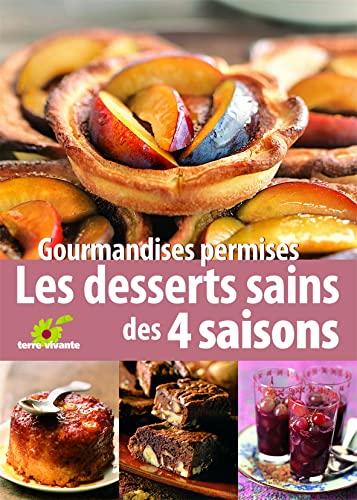Gourmandises permises Les desserts sains des quatre saisons: Collectif