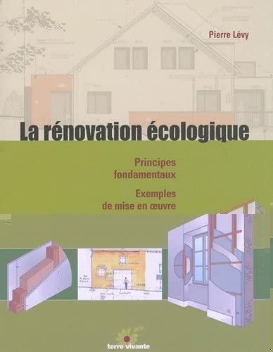 9782914717762: La rénovation écologique : Principes fondamentaux, exemples de mise en oeuvre