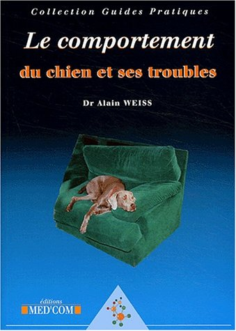 le comportement du chien et ses troubles: Alain Weiss