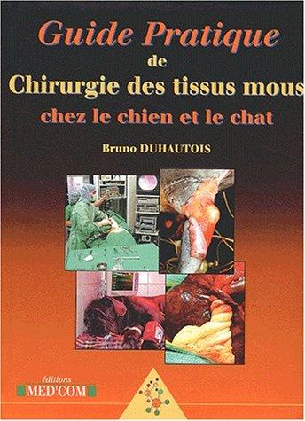 guide pratique de chirurgie des tissus mous chez le chien et le chat: Bruno Duhautois