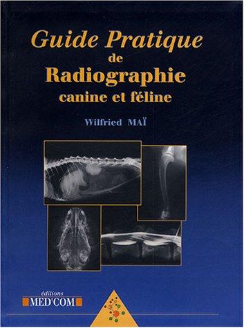 guide pratique de radiographie canine et féline: Wilfried Maï
