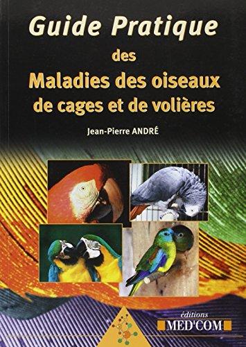 guide pratique des maladies des oiseaux de cages et de volières: Jean-Pierre André