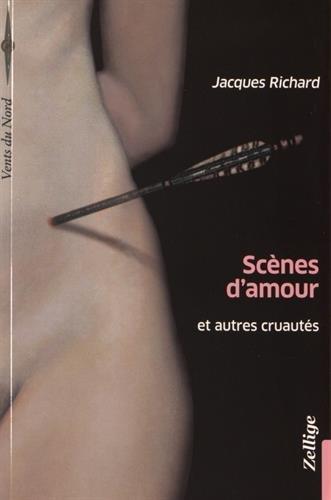 Scènes d'amour et autres cruautes (Vents du: Jacques Richard