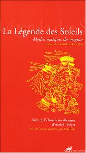 9782914777407: Legende des soleils:mythes azteques des origines suivi de l'histo