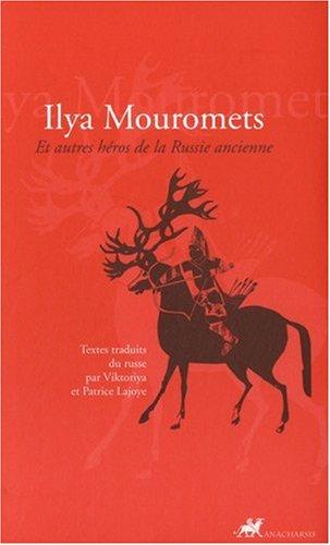 9782914777520: Ilya Mouromets : Et autres héros de la Russie ancienne