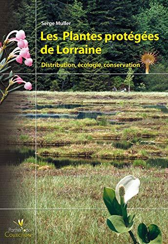 """""""les plantes protégées de Lorraine ; distribution, écologie, conservation..."""