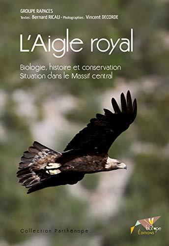"""""""l'aigle royal ; biologie, histoire et conservation"""": Bernard Ricau, Vincent Decorde"""