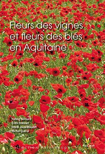 Fleurs des vignes et fleurs des bles en Aquitaine: Yanning Bernard, Erick Dronnet