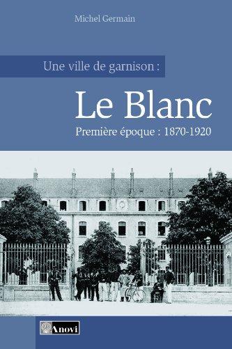 9782914818520: Une ville de garnison : Le Blanc - Tome 1 : 1870-1920