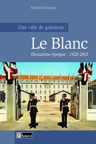 9782914818537: Une ville de garnison : Le Blanc - Tome 2 : 1920-2010