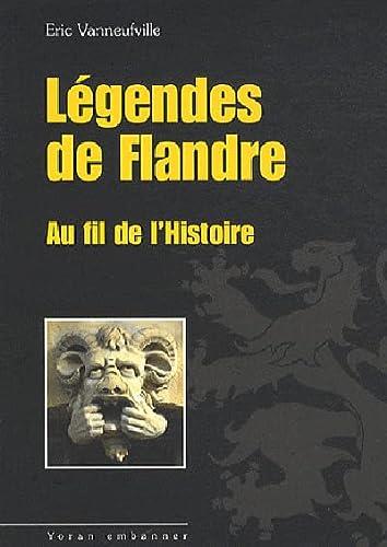 9782914855914: LEGENDES DE FLANDRE, AU FIL DE L'HISTOIRE