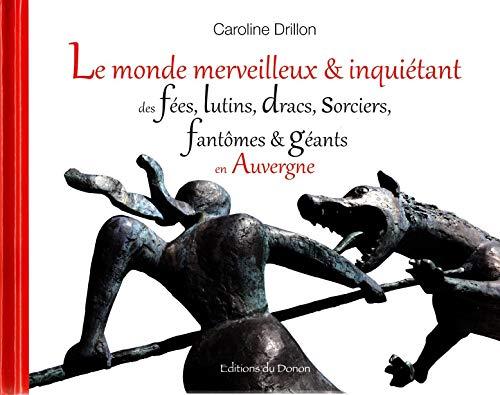 9782914856997: Le monde merveilleux & inquiétant des fées, lutins, dracs, sorciers, fantômes & géants en Auvergne