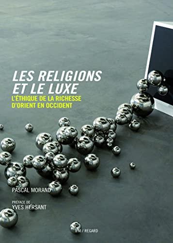 les religions et le luxe : richesse et ostentation d'orient en occident: MORAND PASCAL