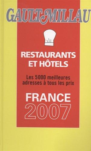 Gault Millau: Les 5000 Meilleurs Restaurants Et Haotels De France 2007 : Grandes Tables Et Nouveaux...