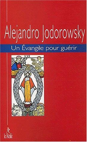 Un évangile pour guérir, tome 1 (9782914916202) by Alejandro Jodorowsky; Nelly Llermillier