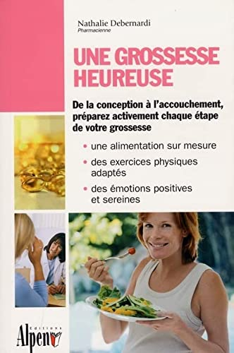9782914923392: Une grossesse heureuse : Le guide indispensable pour r�ussir sa grossesse