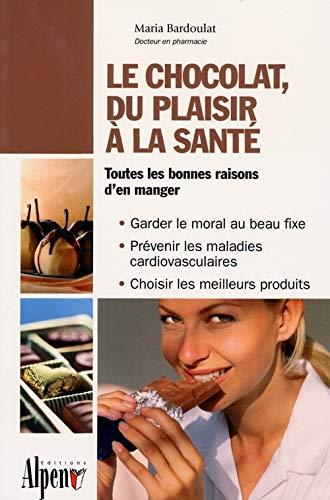 9782914923460: Le chocolat, du plaisir à la santé : De la fève au chocolat, tous les bienfaits du cacao