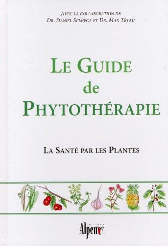 9782914923620: Le Guide de Phytothérapie : La Santé par les Plantes
